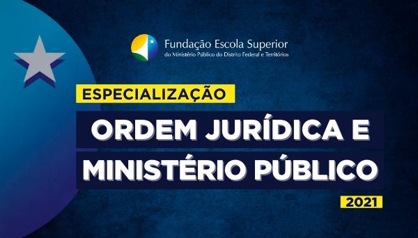 [Processo Seletivo do Curso de Especialização Ordem Jurídica e Ministério Público – 1º Semestre de 2021]