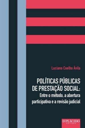 [Políticas Públicas de Prestação Social: Entre o método, a abertura participativa e a revisão judicial]